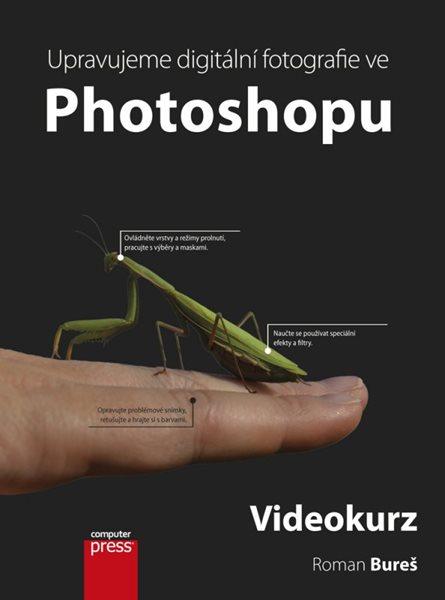 Upravujeme digitální fotografie ve Photoshopu + DVD - Roman Bureš - 17x23