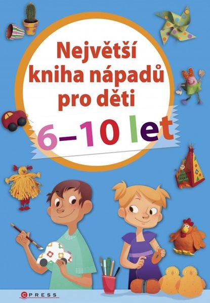 Největší kniha nápadů pro děti 6-10 let - 17x24