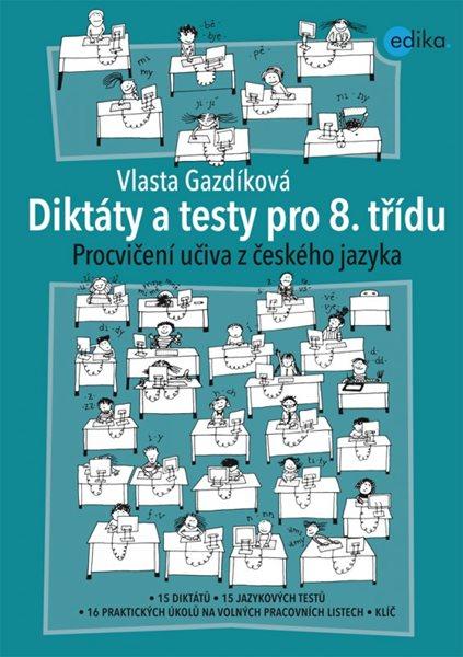 Diktáty a testy pro 8. třídu - Vlasta Gazdíková - A4