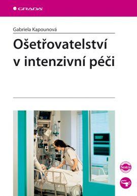 Ošetřovatelství v intenzivní péči - Kapounová Gabriela - B5, brožovaná