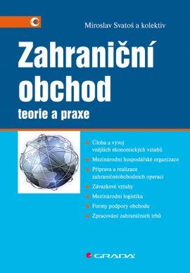 Zahraniční obchod - teorie a praxe - Svatoš Miroslav - 167x249 mm, brožovaná