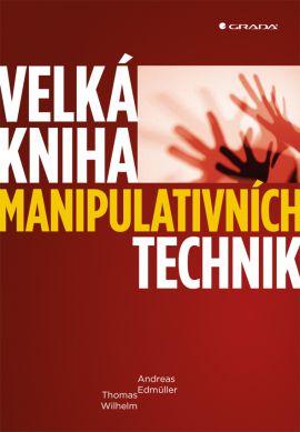 Velká kniha manipulativních technik - Edmüller Andreas, Wilhelm Thomas