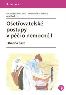 Ošetřovatelské postupy v péči o nemocné I - Vytejčková Renata - 17x24