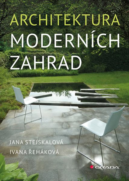 Architektura moderních zahrad - Stejskalová Jana, Řeháková Ivana - 21x30, Sleva 15%
