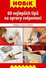 Hobík - 60 nejlepších tipů na opravy svépomocí