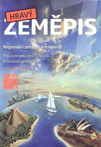 Hravý zeměpis - Regionální zeměpis kontinentů - Pracovní sešit pro 7. ročník ZŠ a víceletá gymnázia