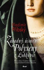 Záhadný úsměv Polyxeny z Lobkovic - První dáma Českého království ve vzpomínkách komtesy Beatrix
