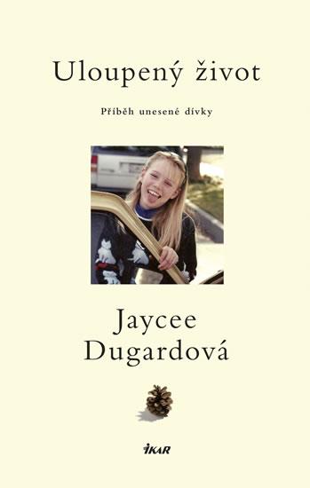 Uloupený život - Příběh unesené dívky - Dugardová Jaycee - 13,4x20,7