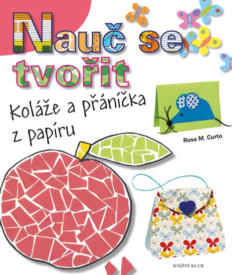 Nauč se tvořit 1 - Koláže a přáníčka z papíru - Curto Rosa M. - 23x27