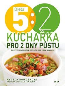 Dieta 5 : 2. Kuchařka pro 2 dny půstu. Recepty na chutná jídla do 100, 200 a 400 kcal