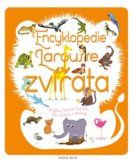 Encyklopedie Larousse - zvířata - Knížka, kterou budete číst znovu a znovu! - Bézuelová Sylvie - 20,6x24