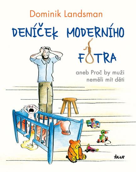 Deníček moderního fotra aneb Proč by muži neměli mít děti - Landsman Dominik - 14,5x18,5
