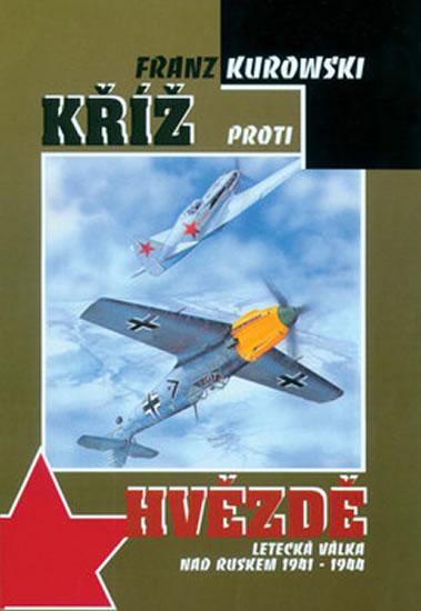 Kříž proti hvězdě - Letecká válka nad Ruskem 1941-1944 - Kurowski Franz - 16,6x24