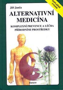 Alternativní medicína - Kompletní prevence a léčba přírodními prostředky