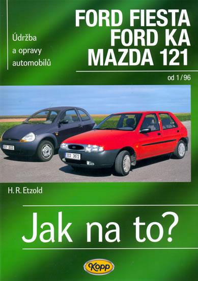 Ford Fiesta 1/96-2002, Ford KA od 11/96, Mazda 121 - Jak na to? - 52. - Etzold Hans-Rudiger Dr. - 20,5x28,7