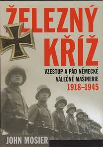 Železný kříž - Vzestup a pád německé válečné mašinerie 1918-1945