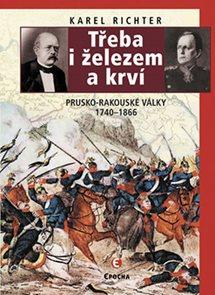 Třeba i železem a krví (Prusko-rakouské války 1740-1866)