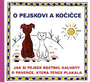 O pejskovi a kočičce - Jak si pejsek roztrhl kalhoty a O panence, která tence plakala
