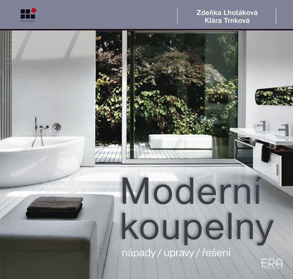 Moderní koupelny - nápady, úpravy, řešení - Lhotáková Zdeňka, Trnková Klára - 20x21