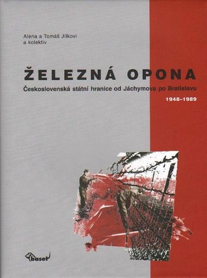 Železná opona / Československá státní hranice od Jáchymova po Bratislavu 1948–1989 - Jílek Tomáš, Jílková Alena - 21,3x27,7