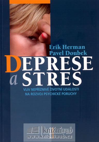 Deprese a stres - Vliv nepříznivé životní události na rozvoj psychické poruchy - Herman Erik, Doubek Pavel - 14,5x20,5