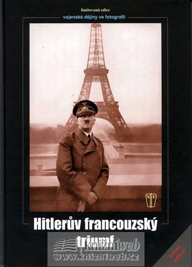 Hitlerův francouzský triumf - kolektiv autorů - 21,3x30,3