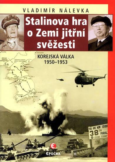 Stalinova hra o Zemi jitřní svěžesti - Korejská válka 1950-1953 - Nálevka Vladimír - 15,1x21,1