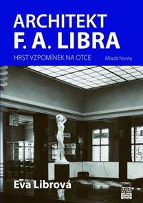 Architekt F. A. Libra - Hrst vzpomínek na otce