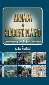 Armáda a stříbrné plátno - Československý armádní film 1951-1999