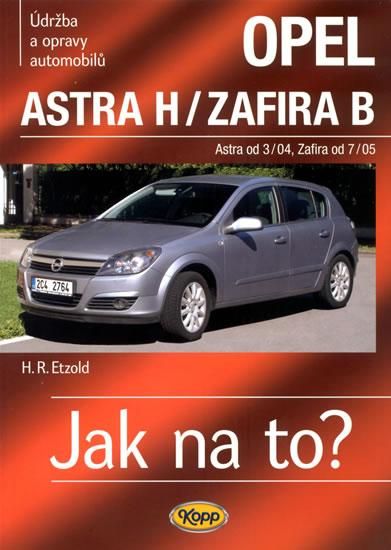 Opel Astra H od 3/04 / Zafira B od 7/05 - Jak na to? - 99. - Etzold Hans-Rudiger Dr. - 20,6x28,7