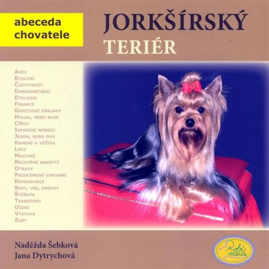 Jorkšírský teriér - Abeceda chovatele - Šebková Naděžda, Dytrychová Jana - 19x19
