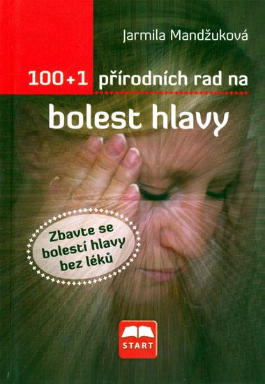 100+1 přírodních rad na bolest hlavy - Mandžuková Jarmila - 10,8x15,3