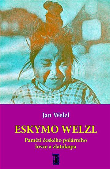 Eskymo Welzl - Paměti českého polárního lovce a zlatokopa - Welzl Jan - 13x19,6