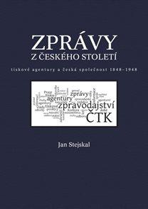Zprávy z českého století - Tiskové agentury a česká společnost 1848 -1948