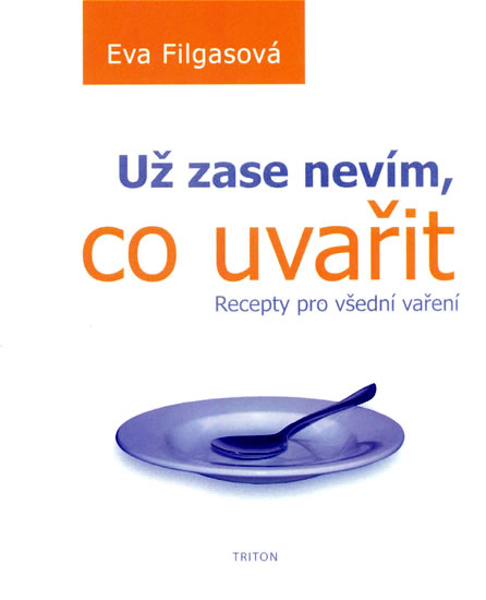 Už zase nevím, co uvařit - Recepty pro všední vaření - Filgasová Eva - 11,5x14