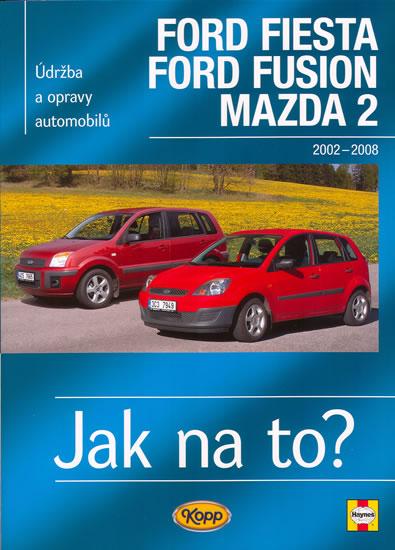 Ford Fiesta/Ford Fusion/Mazda 2 - 2002-2008 - Jak na to? - 108. - Jex R.M. - 20,6x28,7