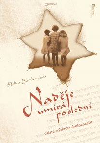 Naděje umírá poslední - Očité svědectví holocaustu