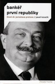 Bankéř první republiky - Život dr. Jaroslava Preisse