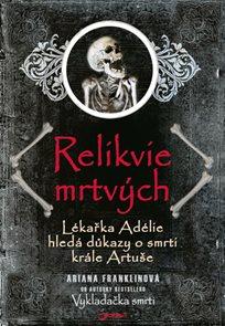 Relikvie mrtvých - Lékařka Adélie hledá důkazy o smrti krále Artuše