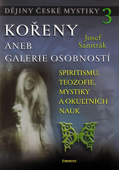 Dějiny české mystiky 3 - Kořeny aneb galerie osobností - Sanitrák Josef - 17,2x24,2