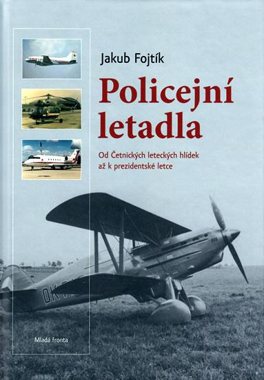 Policejní letadla - Od Četnických leteckých hlídek až k prezidentské letce - Fojtík Jakub - 17,4x24,1