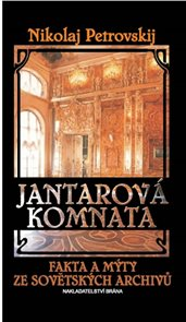 Jantarová komnata - Fakta a mýty ze sovětských archivů