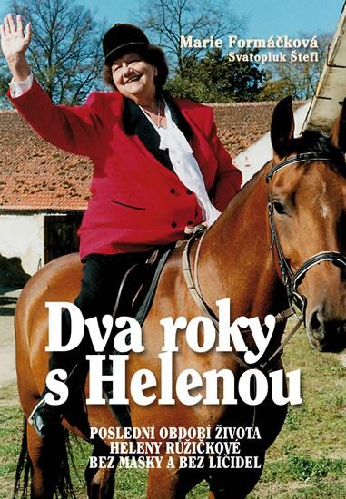 Dva roky s Helenou - Poslední období života Heleny Růžičkové bez masky a bez líčidel - Formáčková Marie - 15,3x21,2