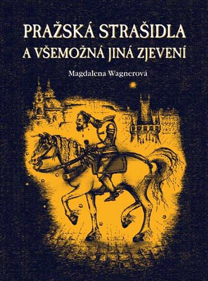 Pražská strašidla a všemožná jiná zjevení - Wagnerová Magdalena - 13,6x18,6