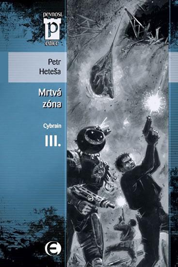 Mrtvá zóna – Cybrain III. (Edice Pevnost) - Heteša Petr - 11,1x16,6