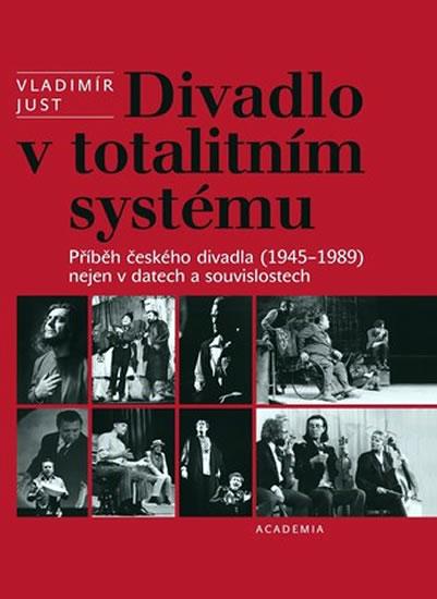 Divadlo v totalitním systému - Just Vladimír - 21,5x26,7