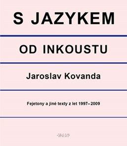 S jazykem od inkoustu - Fejetony a jiné texty z let 1997-2009