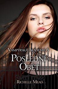 Vampýrská akademie 6 - Poslední oběť