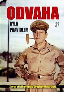 Odvaha byla pravidlem – Životní příběh gen. MacArthura