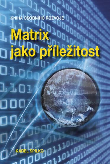 Matrix jako příležitost - Kniha osobního rozvoje - Spilko Karel - 13,4x19,7